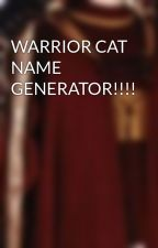 WARRIOR CAT NAME GENERATOR!!!! by sparkleleaf125