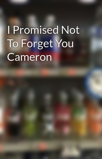 I Promised Not To Forget You Cameron