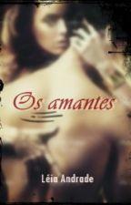 Os Amantes by LeiaAndrade
