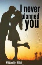 I Never Planned You by AlexisBryannaMarie99