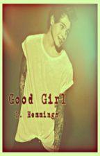 Good girl//L.Hemmings by Wiktoria_aa