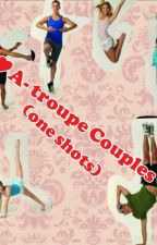 A-Troupe Couples(One Shots) by TNS_4_Life
