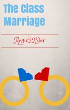 The Class Marriage by Angie22Star