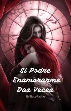 Si Podre Enamorarme Dos Veces... (Editando) by BabeKiller