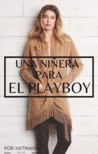 Una niñera para el Playboy (En edición) by HxTinaxH