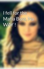 I fell for the Mafia Boss, No WAY ! by wagamamma