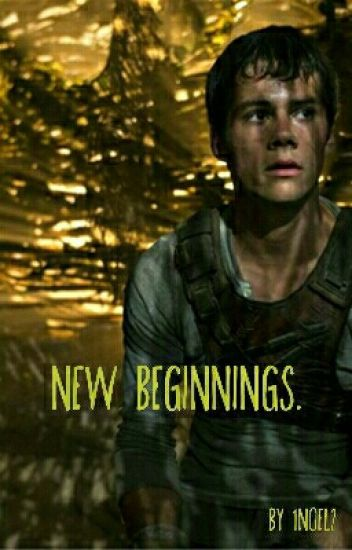 New Beginnings (A Maze Runner {Thomas} fanfic)
