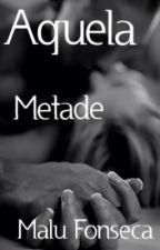 Aquela Metade by MaluFonseca6