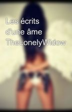 Les écrits d'une âme TheLonelyWidow by TheLonelyWidow
