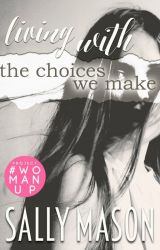 Living With the Choices We Make by SallyMason1