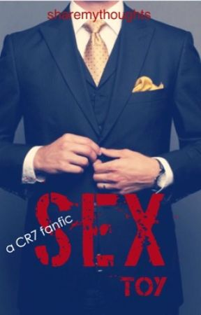 His Sex Toy [Cristiano Ronaldo fanfic] by share-my-thoughts