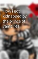 How i got kidnapped by the prince of vampires by Xx_vampire_xX