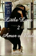 Little Love 2: Amor o Nada by EliBau