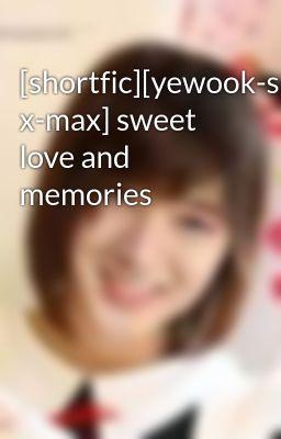 [shortfic][yewook-suju][gift x-max] sweet love and memories