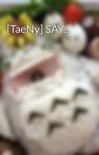 [TaeNy] SAY... by Mushroom0108