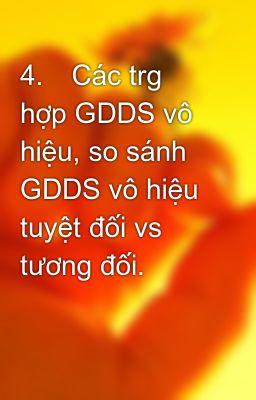 4.Các trg hợp GDDS vô hiệu, so sánh GDDS vô hiệu tuyệt đối vs tương đối.