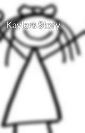 Kaylers Story by HELL0imHannah