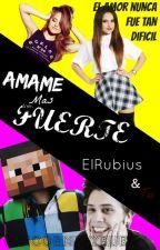 Amame mas fuerte (Elrubius y tu) [HOT] {Edit.Falta de ortografia} by UnicorniaYRuben