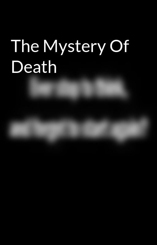 The Mystery Of Death by VAaddict