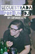 secuestrada por  un DJ (skrillex y tu)/HOT  ||Terminada|| by SofiaQueSeYo