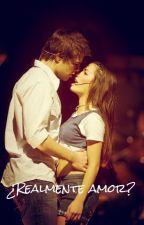 ¿Realmente amor? COMPLETA by mariana_sfq