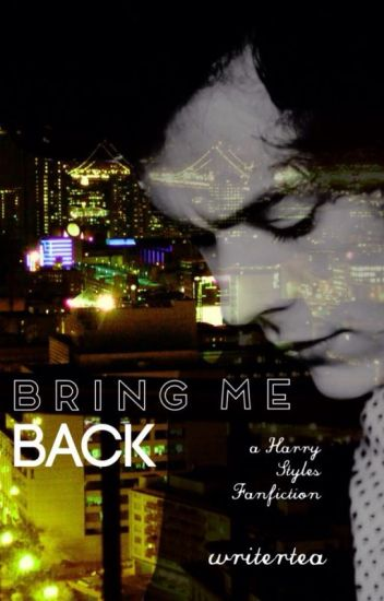 Bring Me Back: a Harry Styles Fanfiction