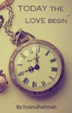 TODAY the LOVE begin (PENDING) by husnulhatimah
