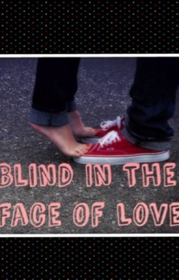 Blind In The Face Of Love