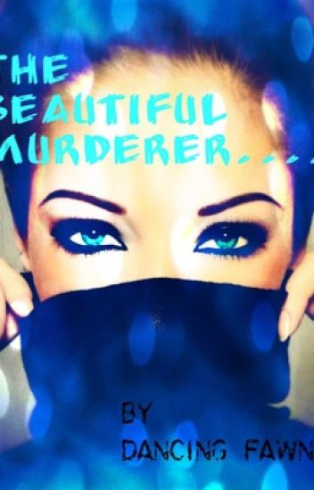 The beautiful murderer...