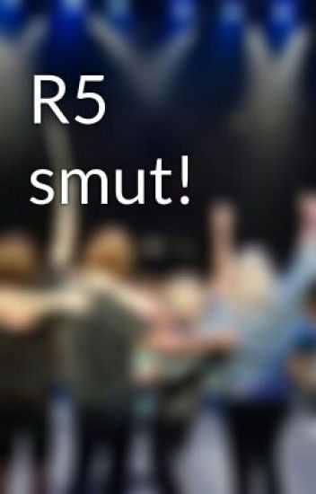 R5 smut!