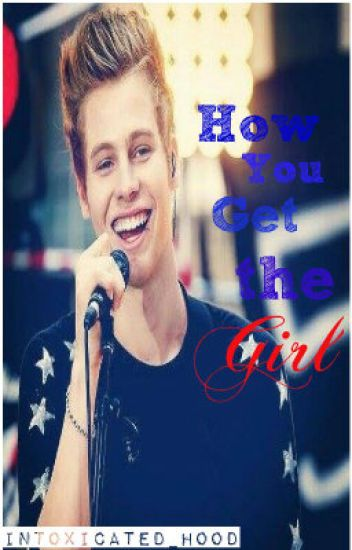 How to Get the Girl  || L.H COMING SOON
