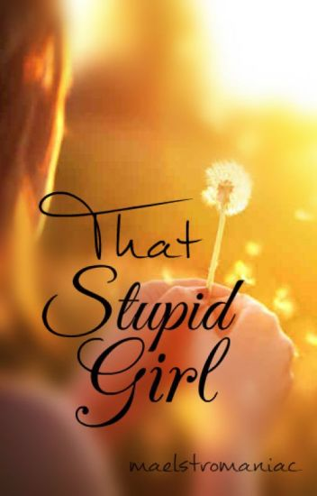That Stupid Girl (Under Construction)