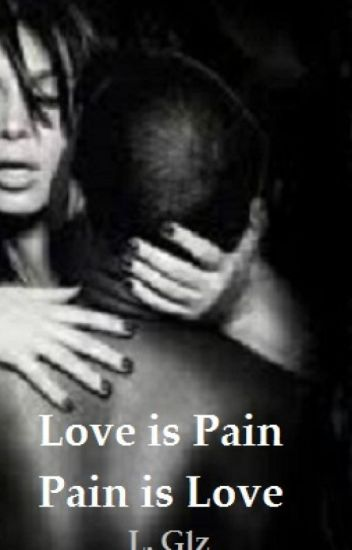 Love is Pain, Pain is love by L. Glz