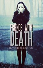Friends With Death by theladyinletters