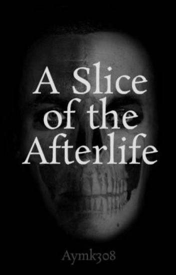 A Slice of the Afterlife