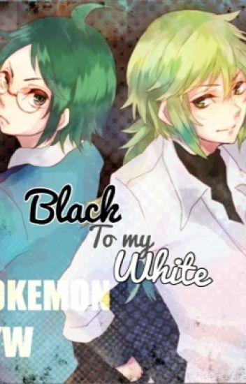 Black to my White