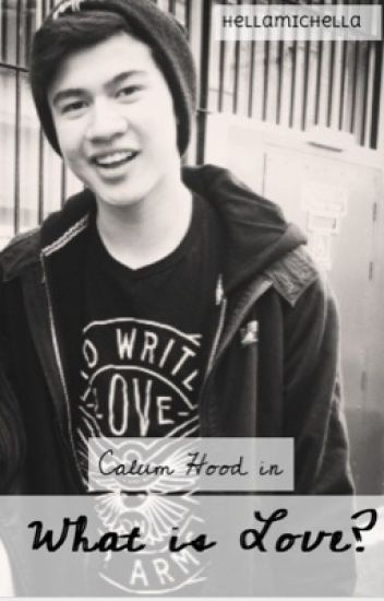 What is Love? ~ Calum Hood