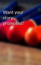 Want your story promoted? by PromoteWPstories
