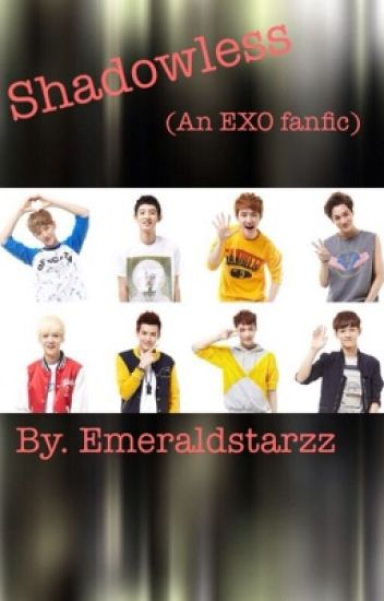 The Shadowless (An EXO fanfic)