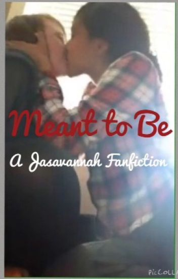 Meant to Be - A Jasavannah Fanfiction
