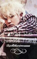 Married with Childhood Friend (Chanyeol Fanfic)[Short story] by Littleprincesssss