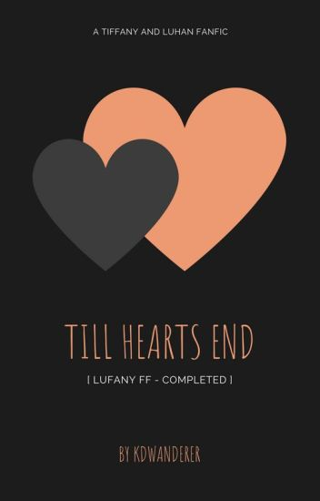 Till Hearts End [LUFANY FF] (Completed - Edited)