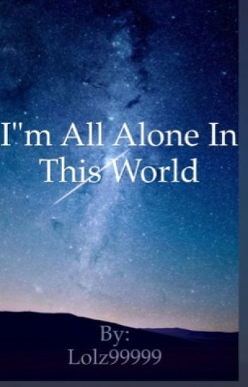 I'm all alone in this world