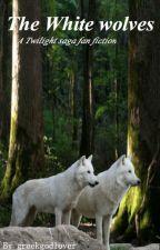 The white wolves (Twilight saga fan fic) by greekgodlover