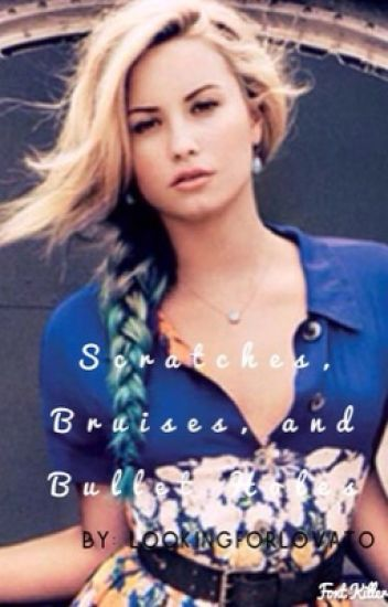 Scratches, Bruises, and Bullet Holes (Demi Lovato fanfic)