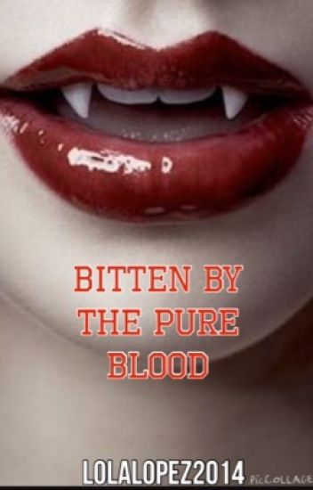 Bitten By The Pureblood {On Hold Until Further Notice}