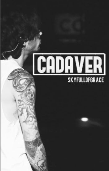 Cadaver // Z.M. FanFiction