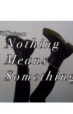 Nothing Means Something by iWillStrive4u