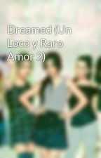 Dreamed (Un Loco y Raro Amor 2) by 5HCamrenShipper