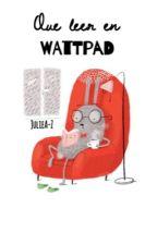 Que leer en wattpad by JulieA-Z